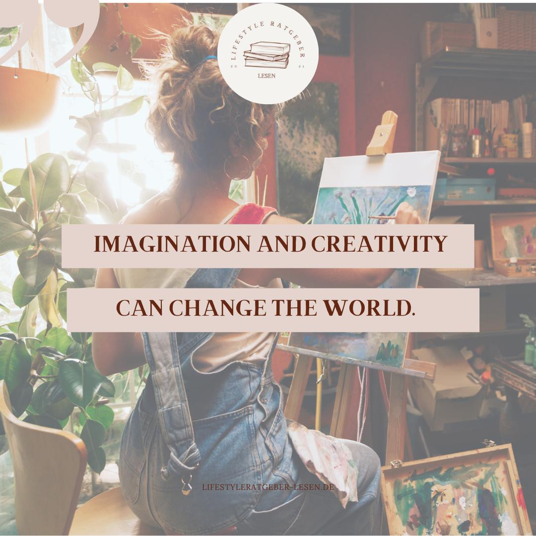 Imagination and creativity can change the world