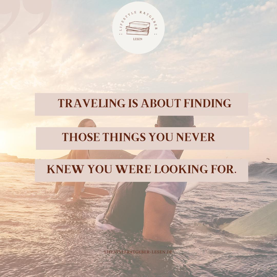 Traveling is about finding those things you never knew you were looking for.
